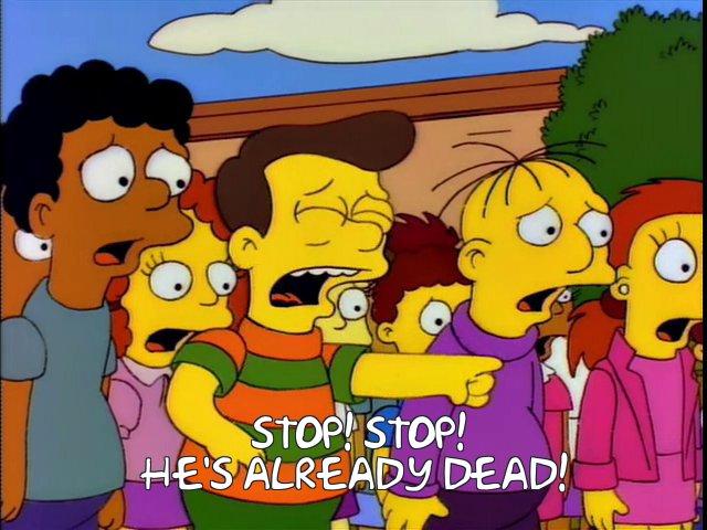 Stop! Stop He's already dead!